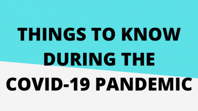 Things to know during the COVID-19 pandemic